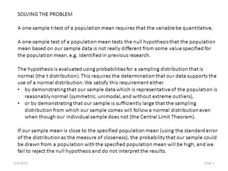 4/4/2015Slide 1 SOLVING THE PROBLEM A one-sample t-test of a population mean requires that the variable be quantitative. A one-sample test of a population.