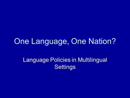 One Language, One Nation? Language Policies in Multilingual Settings.