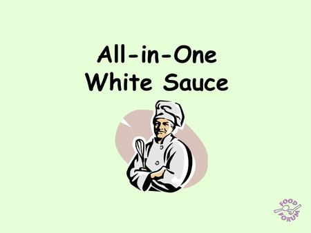 All-in-One White Sauce. Ingredients: 600ml milk, 50g butter or margarine, 50g plain flour, 1 x 5ml teaspoon mustard paste.