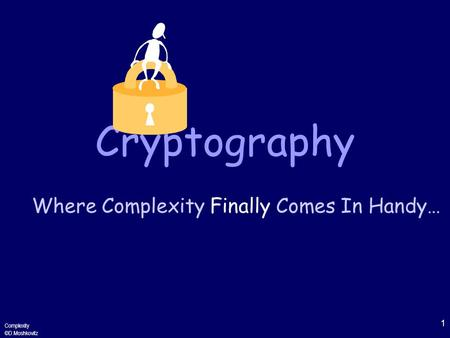 1 Complexity ©D.Moshkovitz Cryptography Where Complexity Finally Comes In Handy…