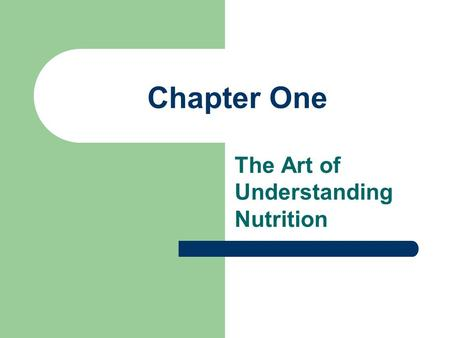 Chapter One The Art of Understanding Nutrition. What is Nutrition? The study of foods, their nutrients & other chemical components, their actions & interactions.
