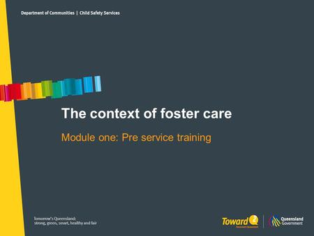The context of foster care Module one: Pre service training.