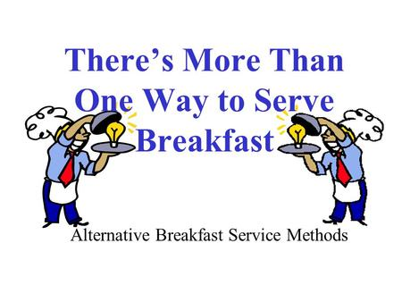 There's More Than One Way to Serve Breakfast Alternative Breakfast Service Methods.