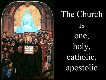 The Church is one, holy, catholic, apostolic. One, Holy, Catholic, Apostolic These four characteristics, inseparably linked with each other, indicate.