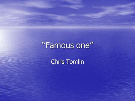 """Famous one"" Chris Tomlin."