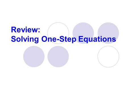Review: Solving One-Step Equations. Definitions Term : a number, variable or the product or quotient of a number and a variable. 12 X 2w c 3.