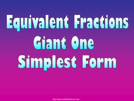 Equivalent Fractions Giant One Simplest Form.