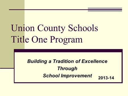 Union County Schools Title One Program Building a Tradition of Excellence Through School Improvement 2013-14.