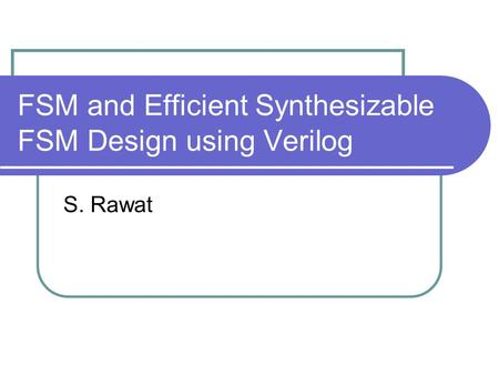 FSM and Efficient Synthesizable FSM Design using Verilog S. Rawat.
