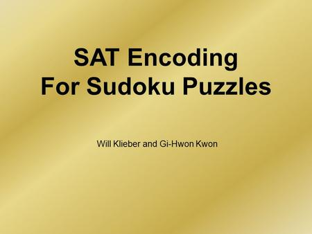 SAT Encoding For Sudoku Puzzles Will Klieber and Gi-Hwon Kwon.