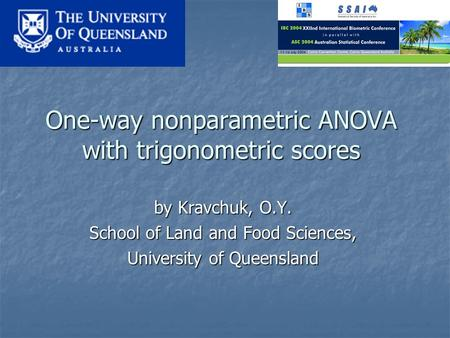 One-way nonparametric ANOVA with trigonometric scores by Kravchuk, O.Y. School of Land and Food Sciences, University of Queensland.