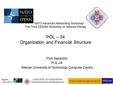 Zagreb, 2002-09-22 NATO ANW: The Third CEENet Workshop on Network Management, Piotr Sąsiedzki POL-34 Silesian University of Technology Computer Centre.