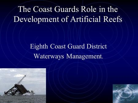The Coast Guards Role in the Development of Artificial Reefs Eighth Coast Guard District Waterways Management.