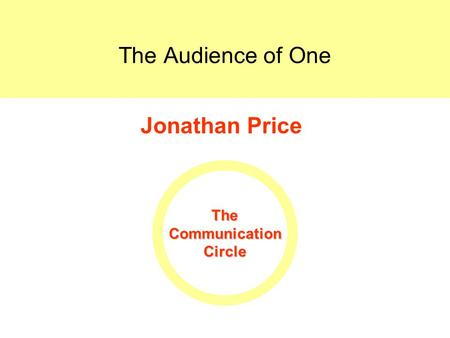 Audience of One Communication Circle The Audience of One Jonathan Price TheCommunicationCircle.