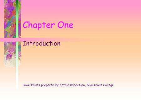 Chapter One Introduction PowerPoints prepared by Cathie Robertson, Grossmont College.