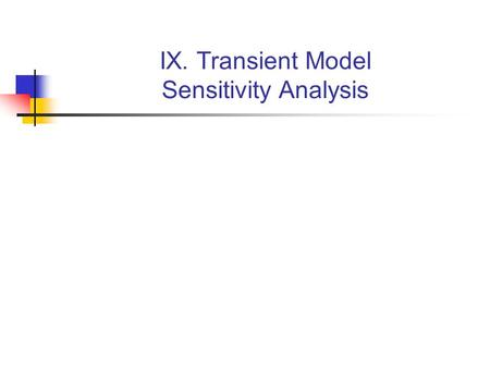 IX. Transient Model Sensitivity Analysis. Sensitivity Analysis for the Initial Model One-percent sensitivities: Can be explained using principle of superposition.