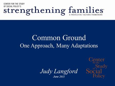 Common Ground One Approach, Many Adaptations Judy Langford June 2011.