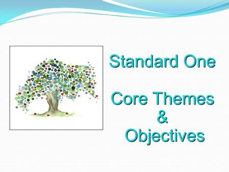 Standard One Core Themes & Objectives Objectives.