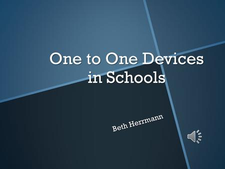 One to One Devices in Schools Beth Herrmann How did we get here? One to One computing programs are the result of the progressive use of technology in.