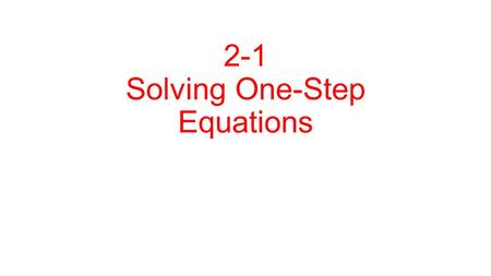 2-1 Solving One-Step Equations. Goal: To isolate the variable How do you do this : Use Inverse Operation (Opposite) Addition → Subtraction Multiplication.
