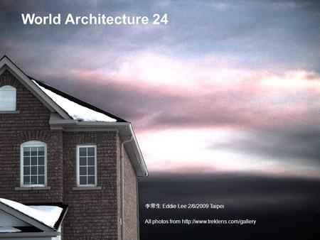 World Architecture 24 李常生 Eddie Lee 2/6/2009 Taipei All photos from