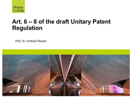 Art. 6 – 8 of the draft Unitary Patent Regulation Prof. Dr. Winfried Tilmann.
