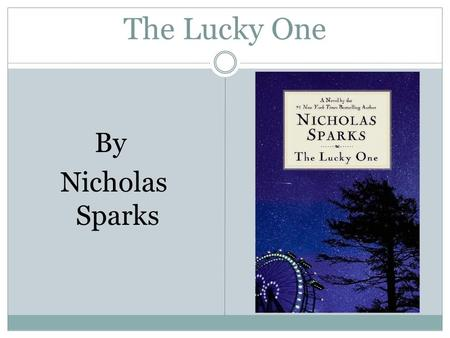 The Lucky One By Nicholas Sparks. Was born Dec. 31, 1965 Graduated from the University of Notre Dame in 1988 After he got his first check from The Notebook.