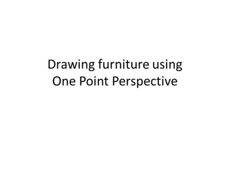 Drawing furniture using One Point Perspective. Draw diagonal lines from each corner to the VP.