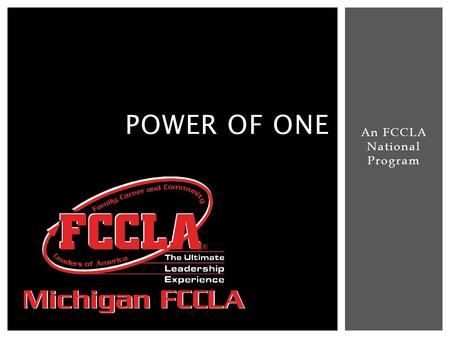 An FCCLA National Program POWER OF ONE.  Power of One is a program for individuals to improve themselves, develop leadership, create better relationships,