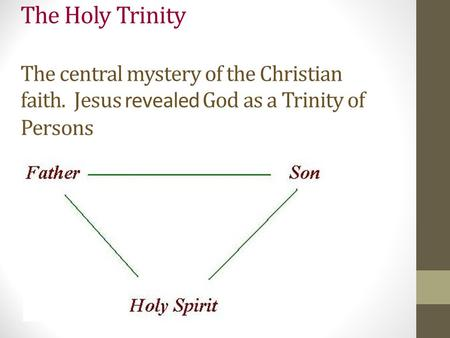The Holy Trinity The central mystery of the Christian faith