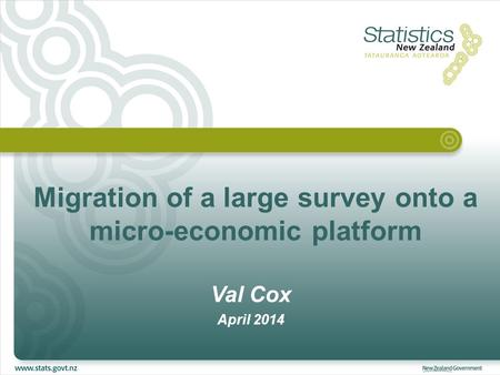 Migration of a large survey onto a micro-economic platform Val Cox April 2014.