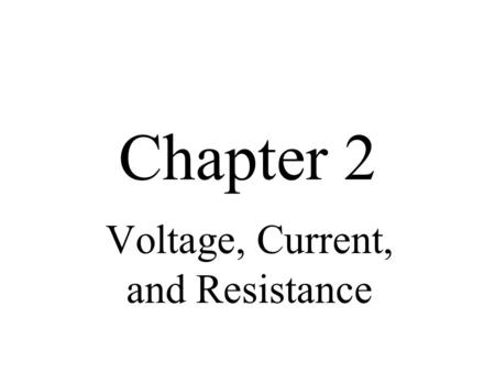 Chapter 2 Voltage, Current, and Resistance. Objectives Describe the basic structure of an atom Explain the concept of electrical charge Define voltage.