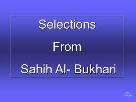 Selections From Sahih Al- Bukhari Selections From Sahih Al- Bukhari.