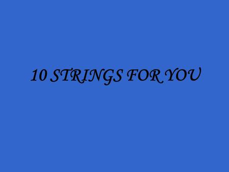 10 STRINGS FOR YOU. If you get this… It's because you are important to me.