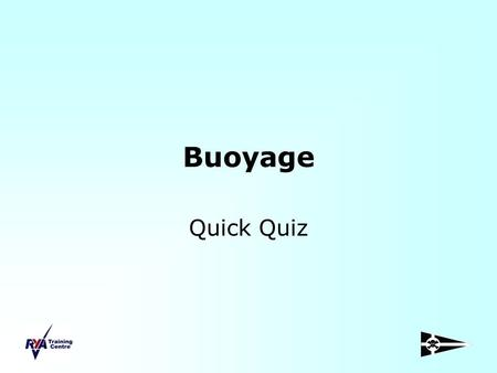 Buoyage Quick Quiz.