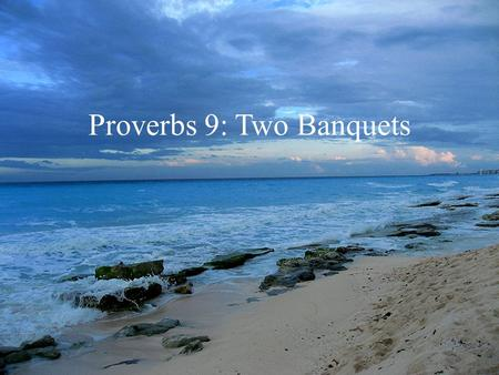 "Proverbs 9: Two Banquets. What is Wisdom? ""The Fear of the Lord"" Prov 1:7, 1:29, 2:5, 15:33, 9:10: Inseparable from RELATIONSHIP to the Source CHOKMAH:"