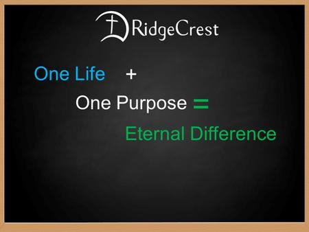 One Life + One Purpose = Eternal Difference. -Oswald Chambers in My Utmost for His Highest One individual life may be of priceless value to God's purposes,