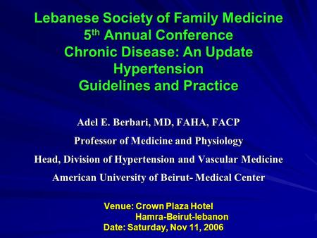 Adel E. Berbari, MD, FAHA, FACP Professor of Medicine and Physiology Head, Division of Hypertension and Vascular Medicine American University of Beirut-
