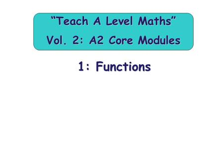 """Teach A Level Maths"" Vol. 2: A2 Core Modules"