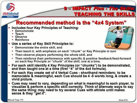 "9 – IMPACT Plus - The Skills: TEACHING THE SKILLS Recommended method is the ""4x4 System""  Includes four Key Principles of Teaching:  Demonstrate  Teach."