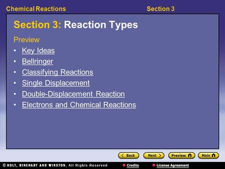 Section 3Chemical Reactions Section 3: Reaction Types Preview Key Ideas Bellringer Classifying Reactions Single Displacement Double-Displacement Reaction.