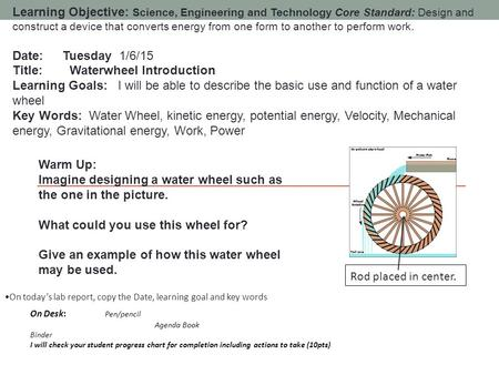 Learning Objective: Science, Engineering and Technology Core Standard: Design and construct a device that converts energy from one form to another to perform.
