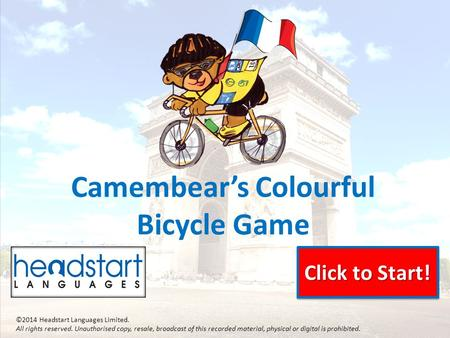 Click to Start! Click to Start! Click to Start! Click to Start! Camembear's Colourful Bicycle Game ©2014 Headstart Languages Limited. All rights reserved.