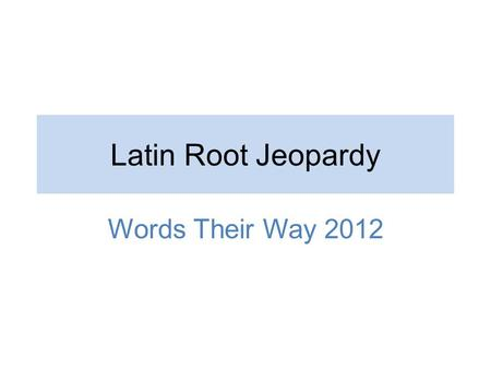 Latin Root Jeopardy Words Their Way 2012.