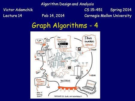 Graph Algorithms - 4 Algorithm Design and Analysis Victor AdamchikCS 15-451 Spring 2014 Lecture 14Feb 14, 2014Carnegie Mellon University.