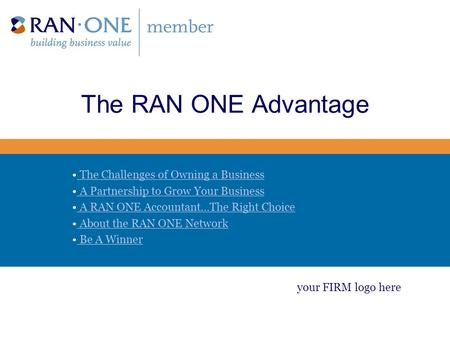 The RAN ONE Advantage The Challenges of Owning a Business A Partnership to Grow Your Business A RAN ONE Accountant…The Right Choice About the RAN ONE Network.