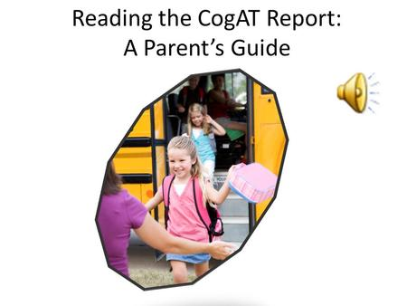 Reading the CogAT Report: A Parent's Guide Reading the CogAT Report.