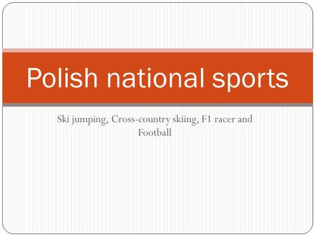 Ski jumping, Cross-country skiing, F1 racer and Football Polish national sports.