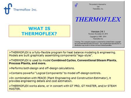 WHAT IS THERMOFLEX?  THERMOFLEX is a fully-flexible program for heat balance modeling & engineering. Models are built graphically assembling components.