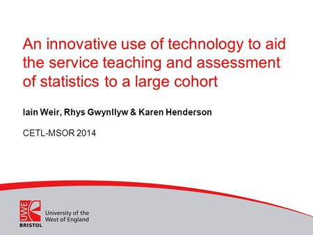 An innovative use of technology to aid the service teaching and assessment of statistics to a large cohort Iain Weir, Rhys Gwynllyw & Karen Henderson CETL-MSOR.